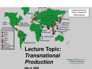 Lecture Topic:  Transnational Production May 8, 2008