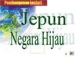 JEPUN NEGARA HIJAU