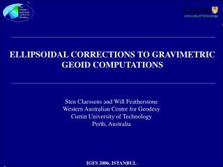 ELLIPSOIDAL CORRECTIONS TO GRAVIMETRIC GEOID COMPUTATIONS