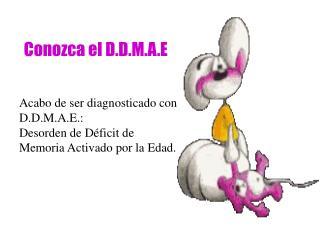 Conozca el D.D.M.A.E
