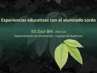 Experiencias educativas con el alumnado sordo IES Zizur BHI.  2013-14