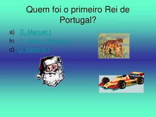Quem foi o primeiro Rei de Portugal?
