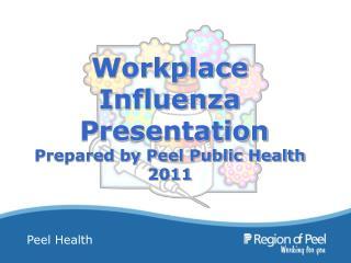 Workplace Influenza  Presentation Prepared by Peel Public Health 2011