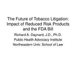 The Future of Tobacco Litigation: Impact of Reduced Risk Products and the FDA Bill