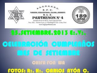25.SETIEMBRE.2013 E:.V:. CELEBRACIÓN  CUMPLEAÑOS MES  DE  SETIEMBRE CHIFA  FON  WA
