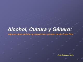 Alcohol, Cultura y Género: Algunas observaciones y perspectivas actuales desde Costa Rica