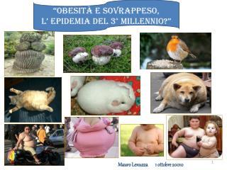 """""""Obesità e sovrappeso,  l' epidemia del 3° millennio?"""""""
