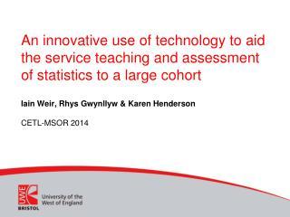 I ain  Weir, Rhys Gwynllyw & Karen Henderson CETL-MSOR 2014