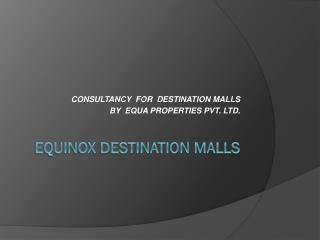 EQUINOX DESTINATION MALLS
