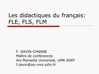 Les didactiques du fran ais: FLE, FLS, FLM