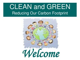 CLEAN and GREEN Reducing Our Carbon Footprint