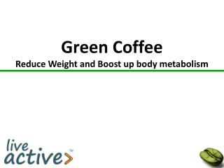 Green Coffee Reduce Weight and Boost up body metabolism