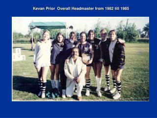 Kevan Prior  Overall Headmaster from 1982 till 1985