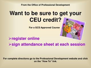 Want to be sure to get your CEU credit?