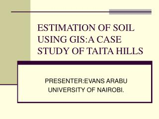ESTIMATION OF SOIL USING GIS:A CASE STUDY OF TAITA HILLS