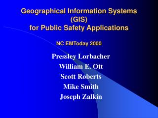 Geographical Information Systems (GIS) for Public Safety Applications NC EMToday 2000