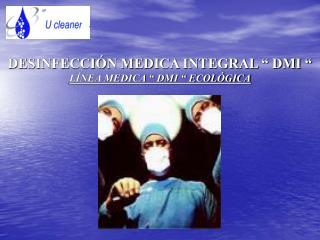 DESINFECCI N MEDICA INTEGRAL   DMI   L NEA MEDICA   DMI   ECOL GICA