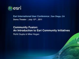 Community Fusion:  An  Introduction to Esri Community  Initiatives