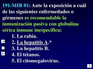 194-MIR 01 : ¿Cuál de las siguientes opciones  NO   es cierta sobre la  infección VIH ?: