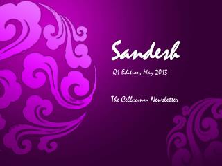 Sandesh Q1 Edition, May 2013 The Cellcomm Newsletter