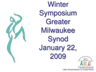 Winter Symposium Greater Milwaukee Synod January 22, 2009