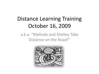 Distance Learning Training October 16, 2009