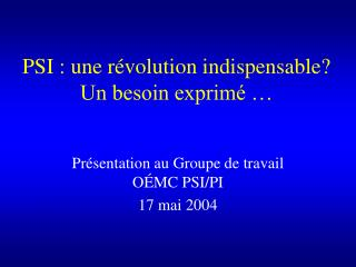 PSI : une r volution indispensable Un besoin exprim