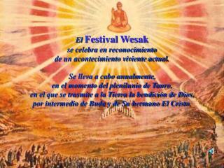 El Festival Wesak se celebra en reconocimiento de un acontecimiento viviente actual .