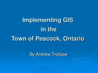Implementing GIS  in the Town of Peacock, Ontario