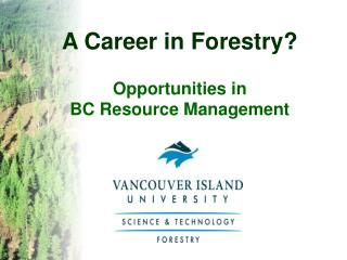 A Career in Forestry? Opportunities in BC Resource Management