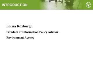 Lorna Roxburgh Freedom of Information Policy Advisor Environment Agency
