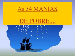 As 34 MANIAS DE POBRE....
