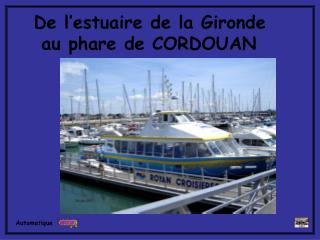 De l'estuaire de la Gironde      au phare de CORDOUAN
