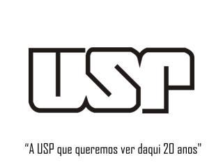 """""""A USP que queremos ver daqui 20 anos"""