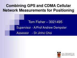 Tom Fisher – 3021495 Supervisor - A/Prof Andrew Dempster Assessor - Dr Jinho Choi
