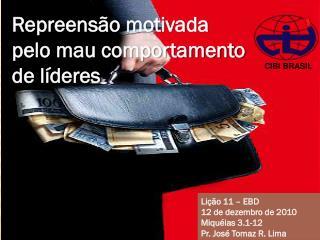 Lição 11 – EBD 12 de dezembro de 2010 Miquéias 3.1-12 Pr. José Tomaz R. Lima