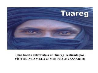 (Una bonita entrevistaa un Tuareg  realizada por  VÍCTOR-M. AMELA a: MOUSSA AG ASSARID)