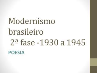 Modernismo brasileiro  2ª fase -1930 a 1945