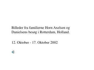 Billeder fra familierne Horn Axelsen og Danielsens besøg i Rotterdam, Holland.