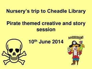 Nursery's trip to Cheadle Library Pirate themed creative and story session 10 th  June 2014