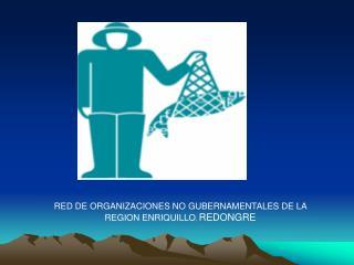 RED DE ORGANIZACIONES NO GUBERNAMENTALES DE LA REGION ENRIQUILLO ,  REDONGRE