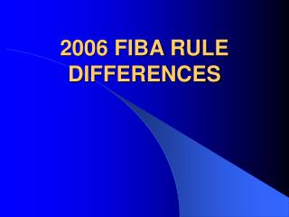 2006 FIBA RULE DIFFERENCES