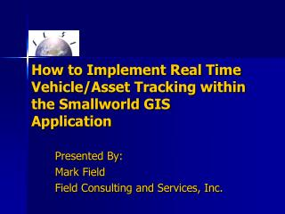 How to Implement Real Time Vehicle/Asset Tracking within the Smallworld GIS Application