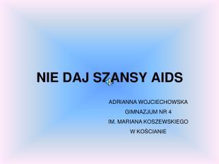 NIE DAJ SZANSY AIDS