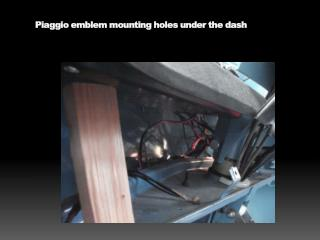 Piaggio  emblem mounting holes under the dash