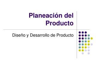 Planeaci n del Producto