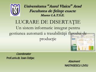 """Universitatea  """" Aurel Vlaicu """"  Arad Facultatea de  Ş tiinţe  exacte Master I.A.T.S.E."""