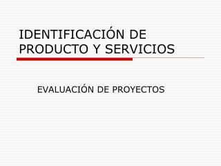 IDENTIFICACI N DE PRODUCTO Y SERVICIOS