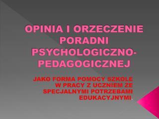 OPINIA I ORZECZENIE PORADNI PSYCHOLOGICZNO-PEDAGOGICZNEJ