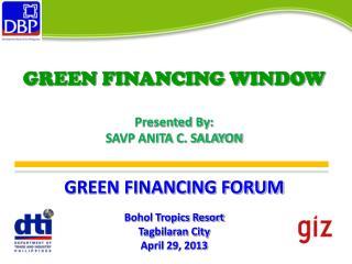 GREEN FINANCING WINDOW Presented By:  SAVP ANITA C. SALAYON